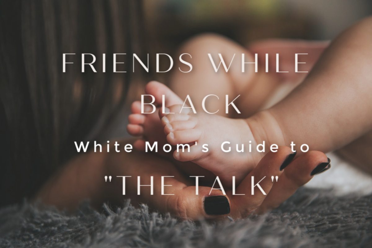 Friends While Black: White Mom's Guide to The Talk | Sedruola Maruska