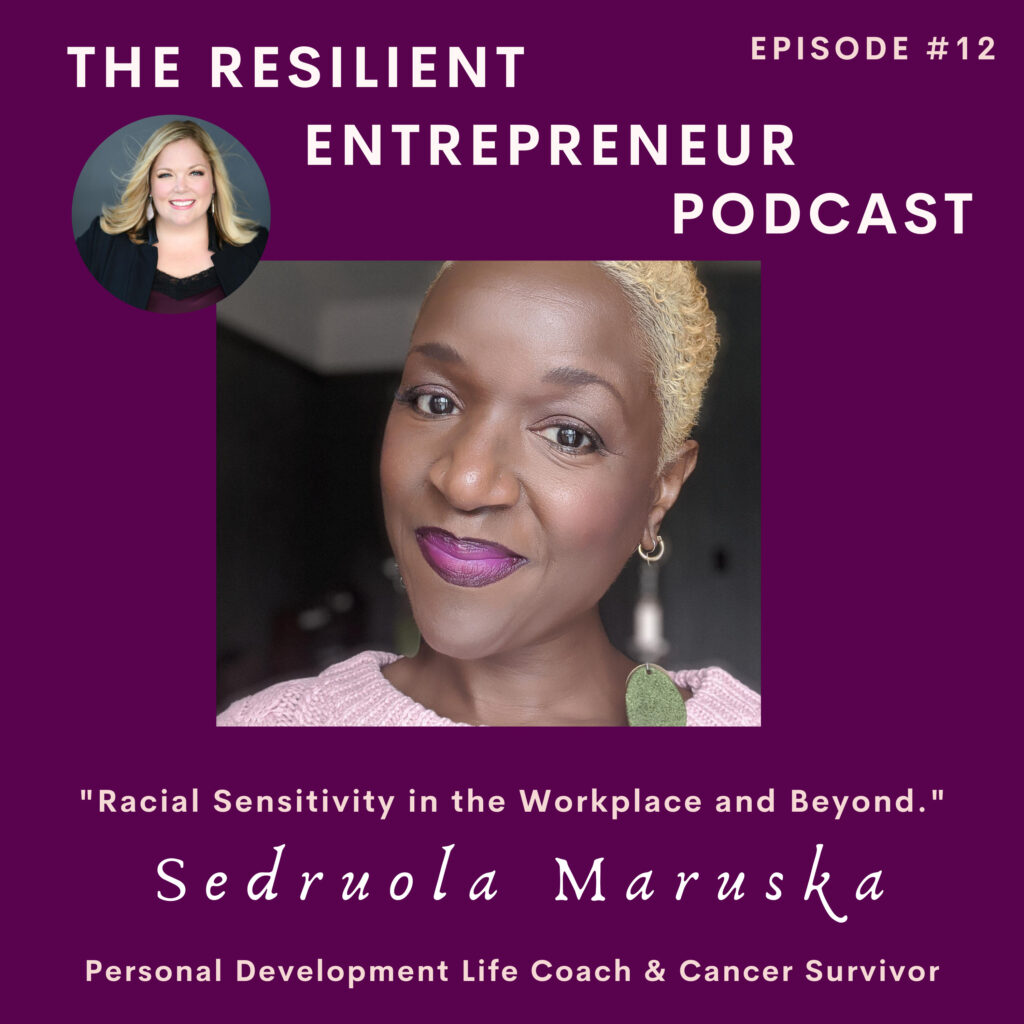 The Resilient Entrepreneur Podcast - Personal Development for Racial Sensitivity in the Workplace and Beyond