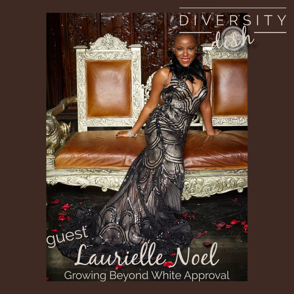 Growing Beyond White Approval | Laurielle Noel | Diversity Dish